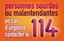 Personnes sourdes ou malentendantes : en cas d'urgence contacter le 114